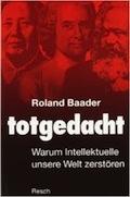 Roland Baader: totgedacht – ein Vermächtnis